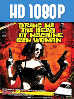 Tráiganme La Cabeza De La Mujer Metralleta 1080p HD Latino 2012